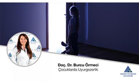 Çocuklarda Uyurgezerlik | Prof. Dr. Burcu Örmeci
