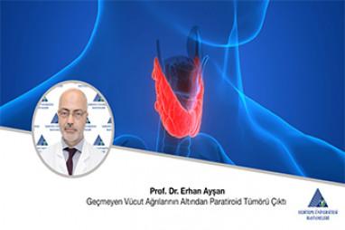 Geçmeyen Vücut Ağrılarının Altından Paratiroid Tümörü Çıktı   Prof. Dr. Erhan Ayşan