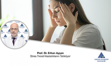 Stres Tiroid Hastalıklarını Tetikliyor | Prof. Dr. Erhan Ayşan