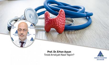 Tiroid Ameliyatı Nasıl Yapılır | Prof. Dr. Erhan Ayşan
