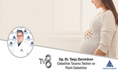 Gebelikte Tarama Testleri ve Riskli Gebelikler - Op. Dr. Tanju Demirören