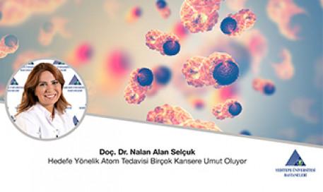 Hedefe Yönelik Atom Tedavisi Birçok Kansere Umut Oluyor | Prof. Dr. Nalan Alan Selçuk