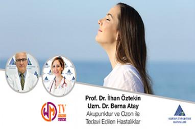 Akupunuktur ve Ozon ile Tedavi Edilen Hastalıklar | Prof. Dr. İlhan Öztekin / Uzm. Dr. Berna Atay