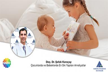 Çocuklarda ve Bebeklerde En Sık Yapılan Ameliyatlar | Doç. Dr. Şafak Karaçay