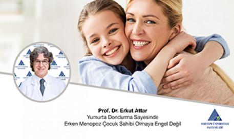 Yumurta Dondurma Sayesinde Erken Menopoz Çocuk Sahibi Olmaya Engel Değil | Prof. Dr. Erkut Attar