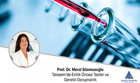 Talasemide Evlilik Öncesi Testler ve Genetik Danışmanlık  |  Prof. Dr. Meral Sönmezoğlu
