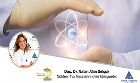 Nükleer Tıp Tedavilerindeki Gelişmeler | Doç. Dr. Nalan Alan Selçuk
