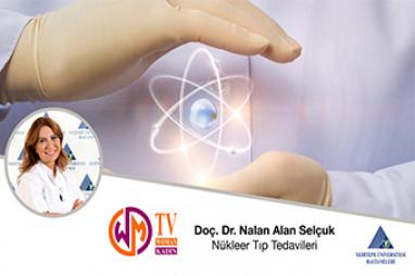 Nükleer Tıp Tedavileri | Doç. Dr. Nalan Alan Selçuk