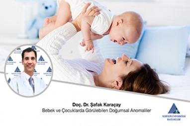 Bebek ve Çocuklarda Görülebilen Doğumsal Anomaliler - Doç. Dr. Şafak Karaçay