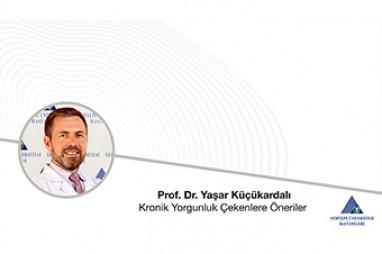 Kronik Yorgunluk Çekenlere Öneriler  |  Prof. Dr. Yaşar Küçükardalı